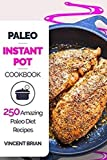 Paleo Instant Pot Cookbook: 250 Amazing Paleo Diet Recipes (English Edition)