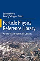 Particle Physics Reference Library: Volume 3: Accelerators and Colliders