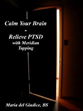 Calm Your Brain - Relieve PTSD with Meridian Tapping