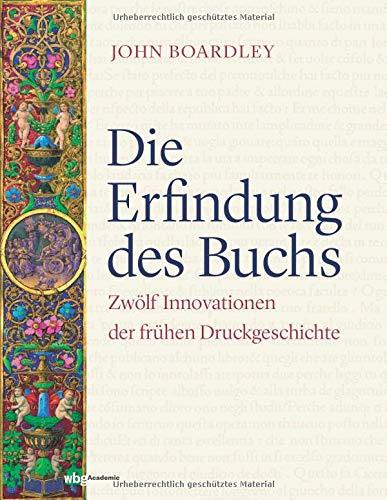 Die Erfindung des Buchs: Zwölf Innovationen der frühen Druckgeschichte