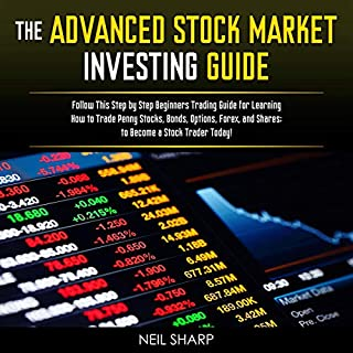 The Advanced Stock Market Investing Guide     Follow This Step-by-Step Beginners Trading Guide for Learning How to Trade Penny Stocks, Bonds, Options, Forex, and Shares; to Become a Stock Trader Today!              By:                                                                                                                                 Neil Sharp                               Narrated by:                                                                                                                                 Brian Housewert                      Length: 3 hrs and 11 mins     26 ratings     Overall 5.0