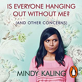 Is Everyone Hanging Out Without Me?     (And Other Concerns)              By:                                                                                                                                 Mindy Kaling                               Narrated by:                                                                                                                                 Mindy Kaling                      Length: 4 hrs and 37 mins     336 ratings     Overall 4.2