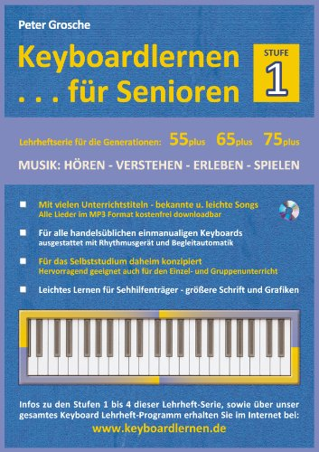 Keyboardlernen für Senioren (Stufe 1): Konzipiert für die Generationen: 55plus - 65plus - 75plus