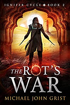 The Rot's War (Ignifer Cycle Book 2) by [Michael John Grist]