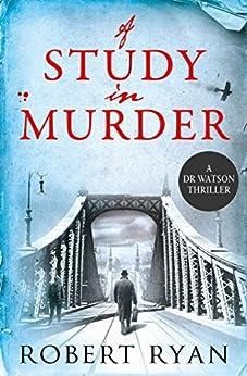 A Study in Murder: A Doctor Watson Thriller (A Dr. Watson Thriller Book 3) by [Robert Ryan]