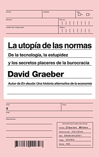 La utopía de las normas: De la tecnología, la estupidez y los secretos placeres de la burocracia (Ariel)