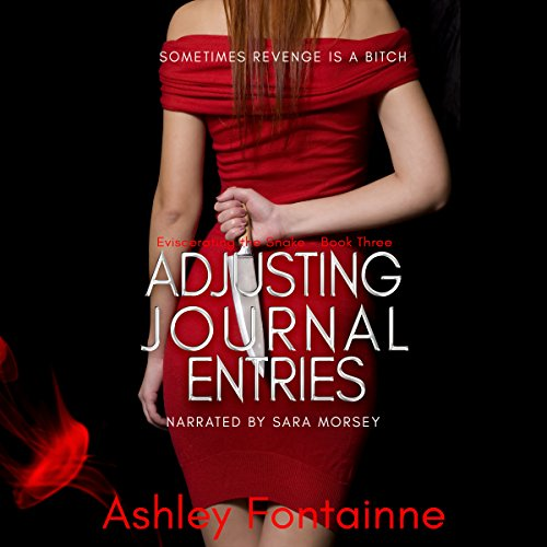 Adjusting Journal Entries     Eviscerating the Snake, Book 3              By:                                                                                                                                 Ashley Fontainne                               Narrated by:                                                                                                                                 Sara Morsey                      Length: 9 hrs and 13 mins     11 ratings     Overall 4.5