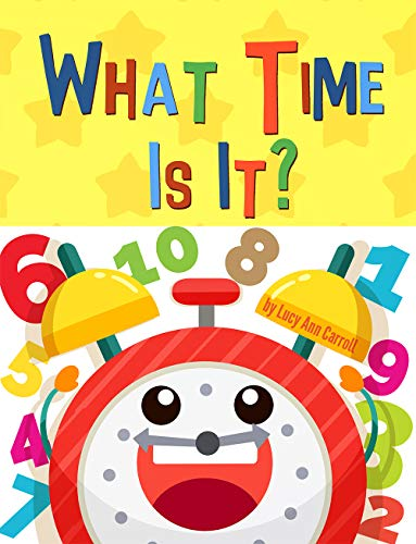 What Time Is It?: Fun & Easy Way to Teach Your Child to Tell Time - For Kids 1-5 Years Old (Funny Children's Book for Kindergarten & Preschool Prep Success. ... (Fun & Easy Numbers) (English Edition)