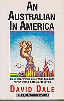 Australian in America: First Impressions and Second Thoughts on the World's Strangest Nation 073222425X Book Cover