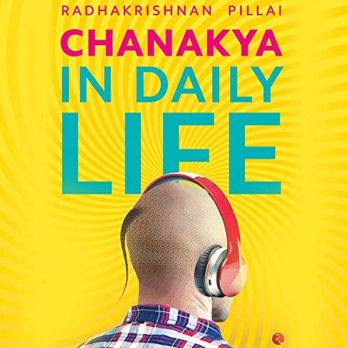 Chanakya in Daily Life                   Written by:                                                                                                                                 Radhakrishnan Pillai                               Narrated by:                                                                                                                                 Kanchan Bhattacharyya                      Length: 6 hrs and 41 mins     92 ratings     Overall 4.3