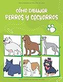 Cómo Dibujar Perros y Cachorros: Paso a paso Dibuja perros y cachorros lindos y divertidos. Libro para dibujar y colorear para niños y principiantes, cubierta verde y blanca con perros