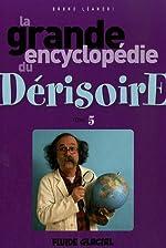 La grande encyclopédie du Dérisoire - Tome 5 de Bruno Léandri