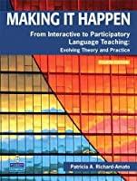 Making It Happen: From Interactive to Participatory Language Teaching -- Evolving Theory and Practice