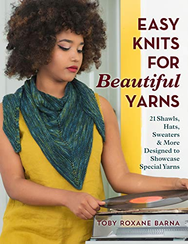 Easy Knits for Beautiful Yarns: 21 Shawls, Hats, Sweaters & More Designed to Showcase Special Yarns