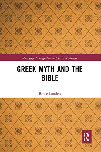 Greek Myth and the Bible (Routledge Monographs in Classical Studies)