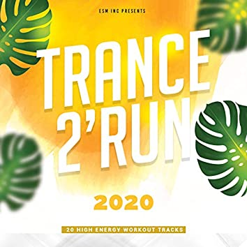 Trance 2 Run 2020 (20 High Energy Workout Tracks)