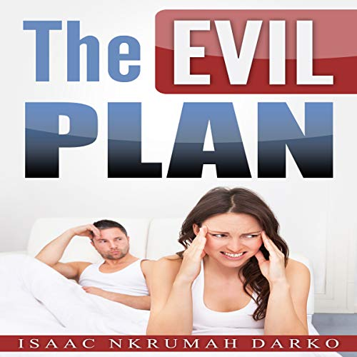 The Evil Plan                   By:                                                                                                                                 Isaac Nkrumah Darko                               Narrated by:                                                                                                                                 Lavy Samo                      Length: 1 hr and 36 mins     50 ratings     Overall 5.0