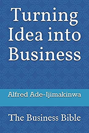 Turning Idea into Business: The Business Bible