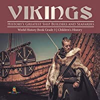 Vikings: History's Greatest Ship Builders and Seafarers - World History Book Grade 3 - Children's History