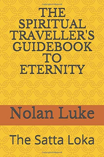 THE SPIRITUAL TRAVELLER'S GUIDEBOOK TO ETERNITY: The Satta Loka