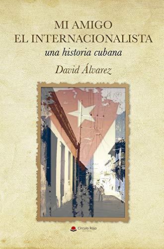 Mi amigo el Internacionalista: Una historia cubana
