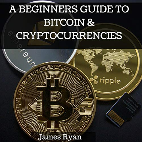 A Beginners Guide to Bitcoin & Cryptocurrencies cover art