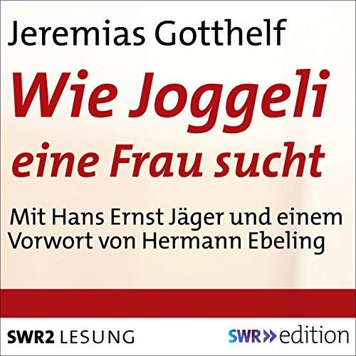 Wie Joggeli eine Frau sucht                   Autor:                                                                                                                                 Jeremias Gotthelf                               Sprecher:                                                                                                                                 Hans Ernst Jäger                      Spieldauer: 43 Min.     Noch nicht bewertet     Gesamt 0,0