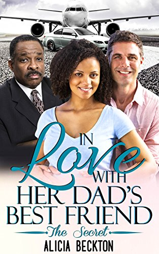 In Love With Her Dad\'s Best Friend: The Secret (A heartfelt older man, bwwm, billionaire, romance full of suspense, twists and emotions Book 1) (English Edition)