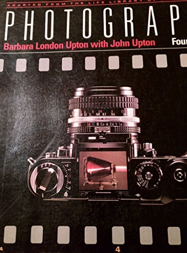 Photography: Adapted from the Life Library of Photography [ILLUSTRATED] 4th edition by Barbara London Upton, John Upton (1989) Paperback