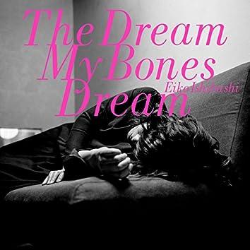 The Dream My Bones Dream