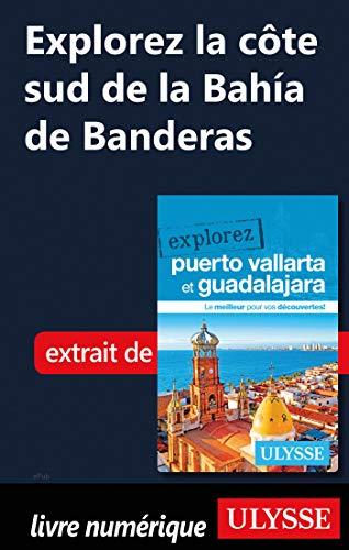 Explorez La côte sud de la Bahia de Banderas (French Edition)