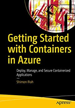 [Shimon Ifrah]のGetting Started with Containers in Azure : Deploy, Manage, and Secure Containerized Applications (English Edition)