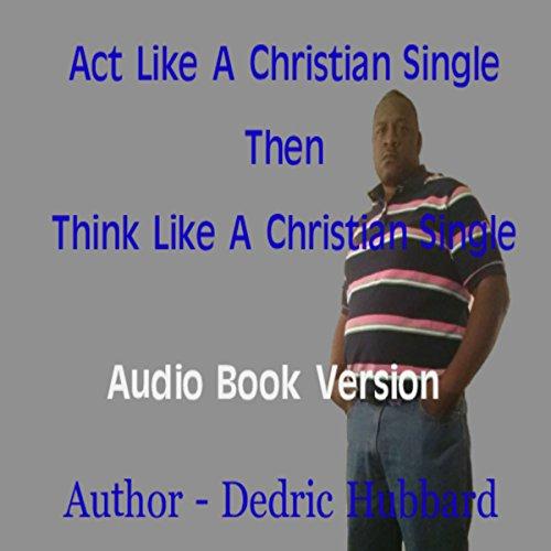 Act Like a Single Christian Then Think Like a Single Christian audiobook cover art