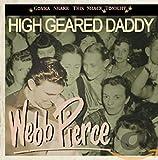 Songtexte von Webb Pierce - High Geared Daddy
