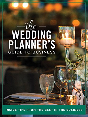 The Wedding Planner's Guide to Business: INSIDE TIPS FROM THE BEST IN THE BUSINESS