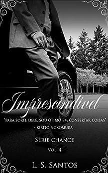 Imprescindível (Chance Livro 4) por [L. S. Santos, Flor Imortal, Leticia Tagliatelli]