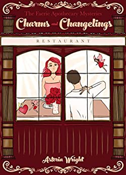 Charms and Changelings (The Faerie Apothecary Mysteries Book 4) (English Edition) di [Astoria Wright]
