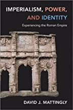 Imperialism, Power, and Identity: Experiencing the Roman Empire (Miriam S. Balmuth Lectures in Ancient History and Archaeology)