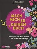 Mach mich zu deinem Buch: Inspiration zum Malen, Kleben, Basteln und Glücklichsein – inkl. 2...