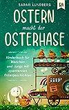 Ostern macht der Osterhase: Kinderbuch für Mädchen und Jungs mit spannenden Ostergeschichten