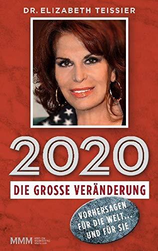 2020 - DIE GROSSE VERÄNDERUNG: Vorhersagen für die Welt ... und für Sie