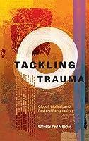 Tackling Trauma: Global, Biblical, and Pastoral Perspectives