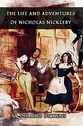 THE LIFE AND ADVENTURES OF NICHOLAS NICKLEBY: Classic Book by CHARLES DICKENS with Original Illustration (English Edition)