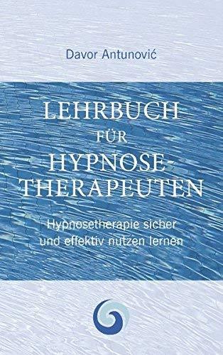 Lehrbuch Hypnosetherapie: Hypnose meisterhaft erlernen