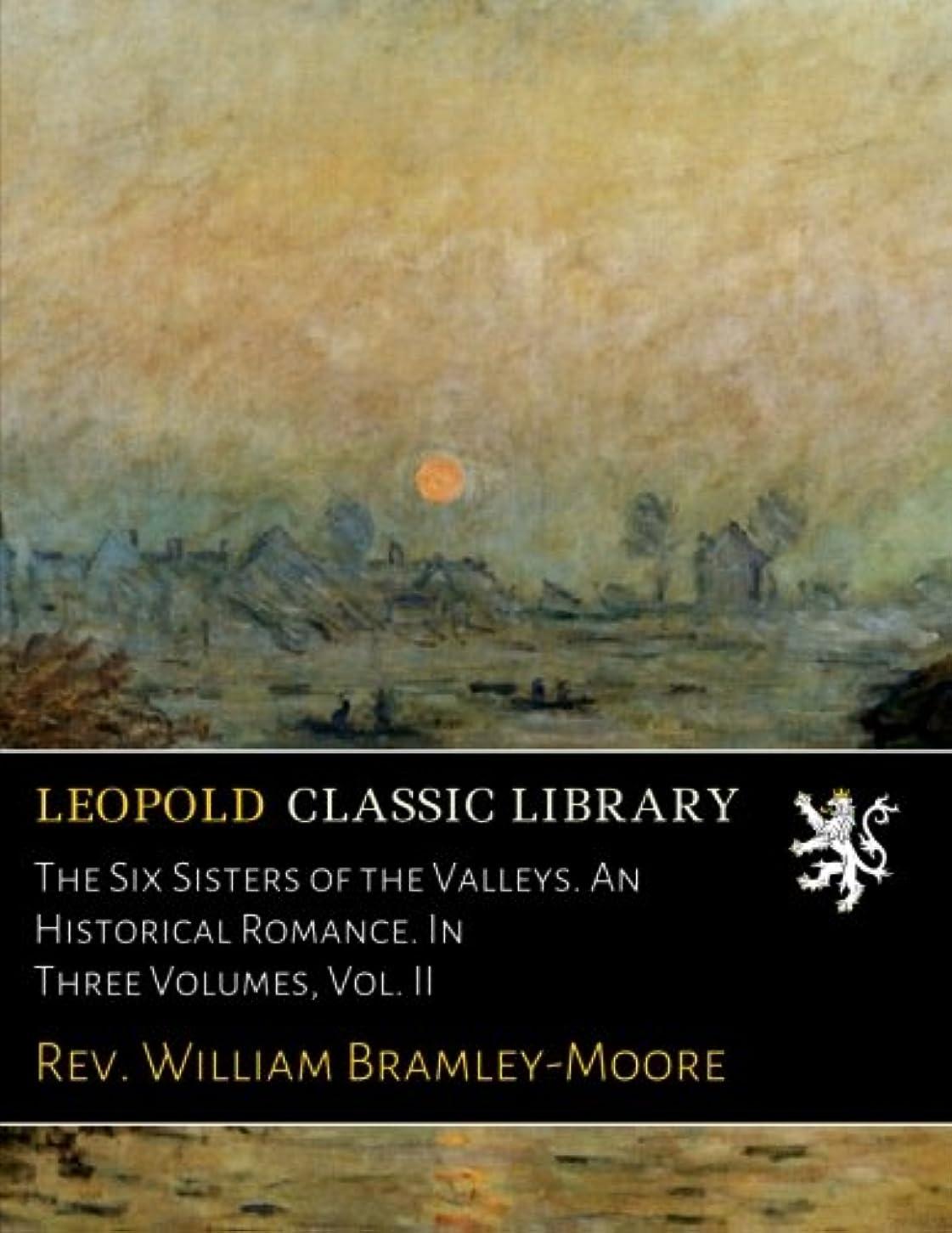 下に向けます花輪ネクタイThe Six Sisters of the Valleys. An Historical Romance. In Three Volumes, Vol. II