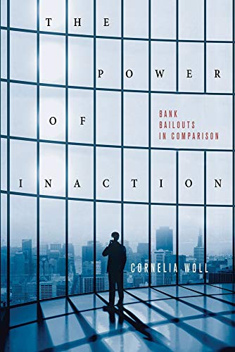 The Power of Inaction: Bank Bailouts in Comparison (Cornell Studies in Political Economy) (English Edition)