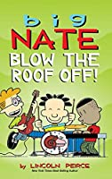 Big Nate: Blow the Roof Off! (Big Nate (Andrews McMeel))