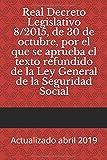 Real Decreto Legislativo 8/2015, de 30 de octubre, por el que se aprueba el texto refundido de la Ley General de la Seguridad Social: Actualizado abril 2019 (Códigos Básicos)