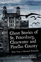 Ghost Stories of St. Petersburg, Clearwater and Pinellas County: Tales from a Haunted Peninsula (Haunted America)