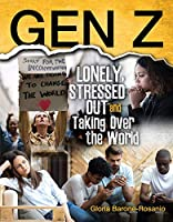 Gen Z: Lonely, Overwhelmed and Planning to Change the World